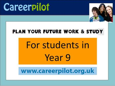 For students in Year 9. Year 9 students - let Careerpilot help you: