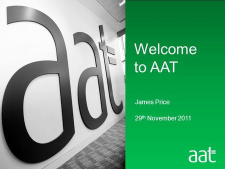 James Price 29 th November 2011 Welcome to AAT. Lisa Elsworth AAT student member Kent County Council.