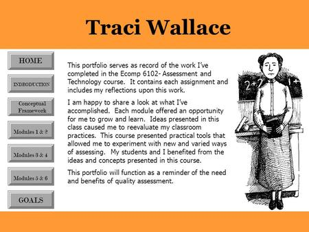 Traci Wallace This portfolio serves as record of the work I've completed in the Ecomp 6102- Assessment and Technology course. It contains each assignment.