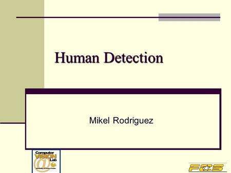 Human Detection Mikel Rodriguez. Organization 1. Moving Target Indicator (MTI) Background models Background models Moving region detection Moving region.