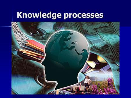 Knowledge processes. Data, information, knowledge These words don't mean the same These words don't mean the same We use different tools in work with.