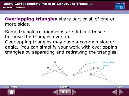 Using Corresponding Parts of Congruent Triangles GEOMETRY LESSON 4-7 4-7 Some triangle relationships are difficult to see because the triangles overlap.