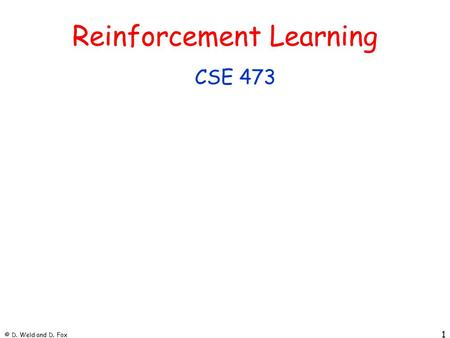 © D. Weld and D. Fox 1 Reinforcement Learning CSE 473.