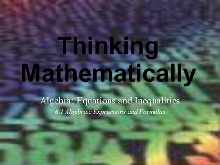 Thinking Mathematically Algebra: Equations and Inequalities 6.1 Algebraic Expressions and Formulas.