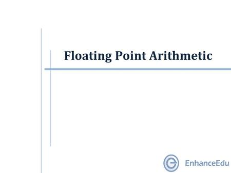 Floating Point Arithmetic. Outline  Overflow  Fixed Point Numbers  Floating Point Numbers  Excess Representation  Arithmetic with Floating Point.