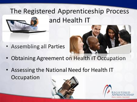 Click to edit Master title style Click to edit Master subtitle style The Registered Apprenticeship Process and Health IT Assembling all Parties Obtaining.