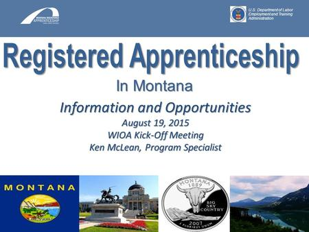 # Information and Opportunities August 19, 2015 WIOA Kick-Off Meeting Ken McLean, Program Specialist U.S. Department of Labor Employment and Training Administration.