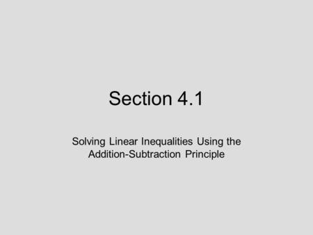 Section 4.1 Solving Linear Inequalities Using the Addition-Subtraction Principle.