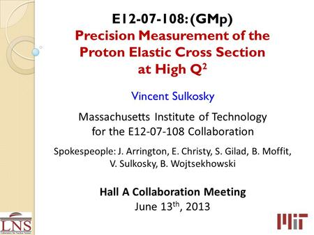 E12-07-108: (GMp) Precision Measurement of the Proton Elastic Cross Section at High Q 2 Vincent Sulkosky Massachusetts Institute of Technology for the.
