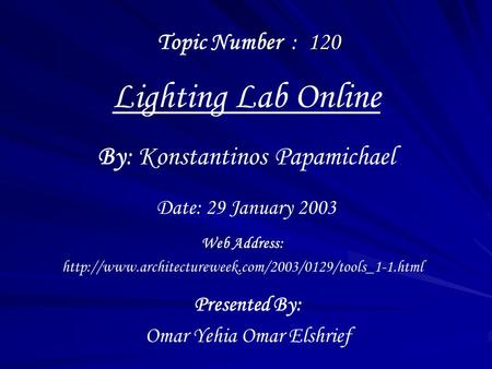Lighting Lab Online Presented By: Omar Yehia Omar Elshrief By: Konstantinos Papamichael Web Address: