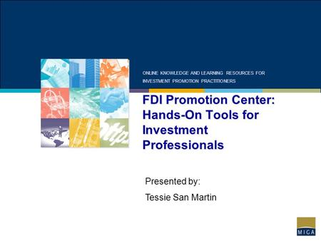 FDI Promotion Center: Hands-On Tools for Investment Professionals ONLINE KNOWLEDGE AND LEARNING RESOURCES FOR INVESTMENT PROMOTION PRACTITIONERS Presented.
