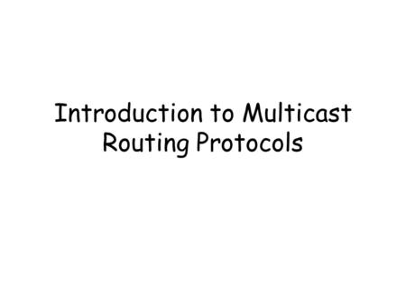 Introduction to Multicast Routing Protocols. Shortest Path Trees Optimal Routing: Shortest Path Trees –The process of intradomain routing attempts to.