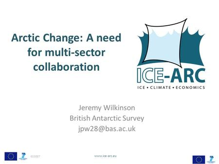 603887  Arctic Change: A need for multi-sector collaboration Jeremy Wilkinson British Antarctic Survey