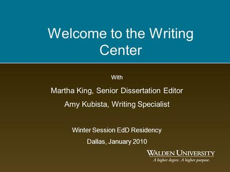 Welcome to the Writing Center With Martha King, Senior Dissertation Editor Amy Kubista, Writing Specialist Winter Session EdD Residency Dallas, January.