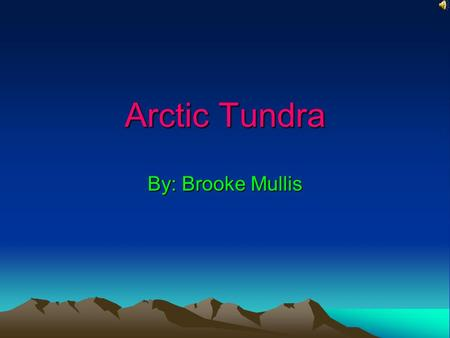 Arctic Tundra By: Brooke Mullis Picture of World With Arctic Tundra The orange is where the Arctic Tundra.