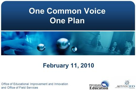 One Common Voice One Plan February 11, 2010 Office of Educational Improvement and Innovation and Office of Field Services.