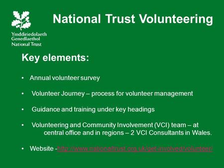 Key elements: Annual volunteer survey Volunteer Journey – process for volunteer management Guidance and training under key headings Volunteering and Community.