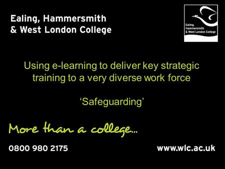 Using e-learning to deliver key strategic training to a very diverse work force 'Safeguarding'