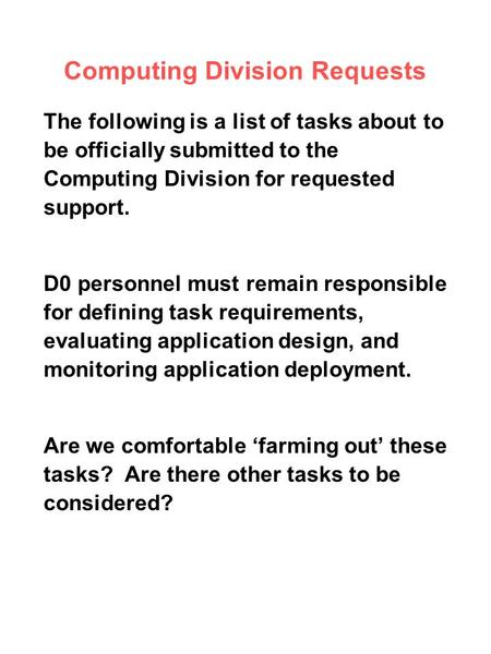 Computing Division Requests The following is a list of tasks about to be officially submitted to the Computing Division for requested support. D0 personnel.