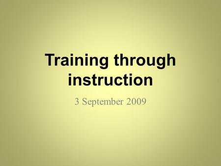 Training through instruction 3 September 2009. Glossary of training terms Affective Brainstorming Cast study CBT Cognitive Competency Competency standards.