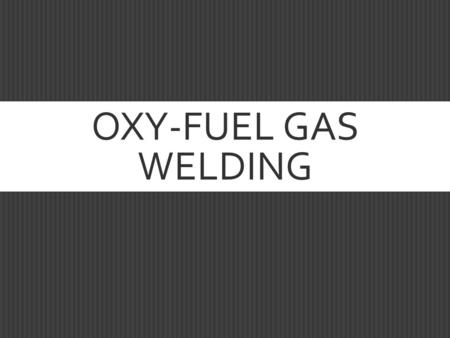 OXY-FUEL GAS WELDING. TERMS AND DEFINITIONS CONTINUED  Back Fire  Momentary burning back of the flame into the tip.  Flame goes out with a loud snap.