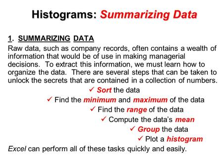 Histograms: Summarizing Data 1. SUMMARIZING DATA Raw data, such as company records, often contains a wealth of information that would be of use in making.