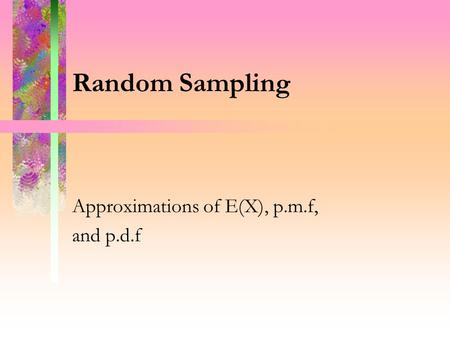 Random Sampling Approximations of E(X), p.m.f, and p.d.f.
