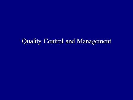 "Quality Control and Management. Quality and Cost of quality ""Quality is the totality of features and characteristics of a product or service that bears."