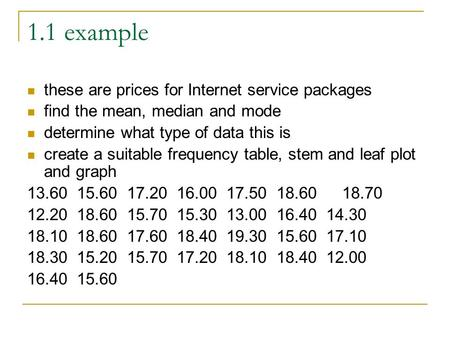 1.1 example these are prices for Internet service packages find the mean, median and mode determine what type of data this is create a suitable frequency.