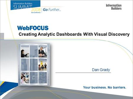 Dan Grady Creating Analytic Dashboards With Visual Discovery Your business. No barriers.
