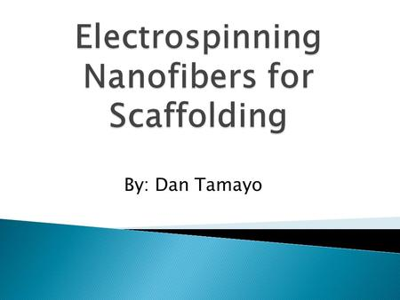 By: Dan Tamayo.  Electrospun Nanofibers are polymer solutions that are pumped through a syringe  They form an ultrafine fiber that are layered on top.