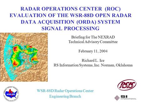 1 RADAR OPERATIONS CENTER (ROC) EVALUATION OF THE WSR-88D OPEN RADAR DATA ACQUISITION (ORDA) SYSTEM SIGNAL PROCESSING WSR-88D Radar Operations Center Engineering.