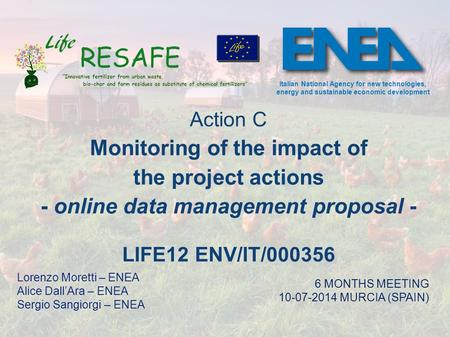Action C Monitoring of the impact of the project actions - online data management proposal - LIFE12 ENV/IT/000356 Lorenzo Moretti – ENEA Alice Dall'Ara.
