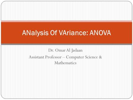 Dr. Omar Al Jadaan Assistant Professor – Computer Science & Mathematics ANalysis Of VAriance: ANOVA.