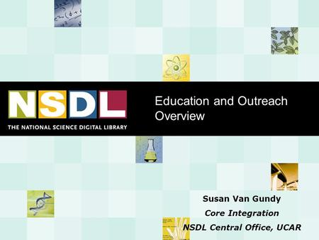 Education and Outreach Overview Susan Van Gundy Core Integration NSDL Central Office, UCAR.