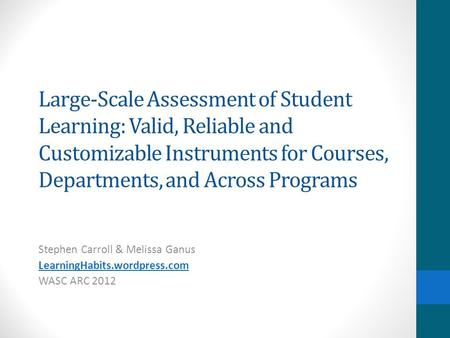 Large-Scale Assessment of Student Learning: Valid, Reliable and Customizable Instruments for Courses, Departments, and Across Programs Stephen Carroll.