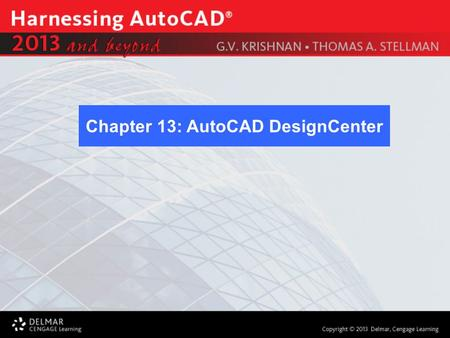 Chapter 13: AutoCAD DesignCenter. After completing this Chapter, you will be able to use the following: Overview of DesignCenter Container, Content Type.