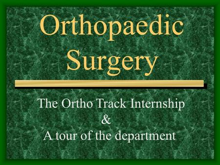 Orthopaedic Surgery The Ortho Track Internship & A tour of the department.