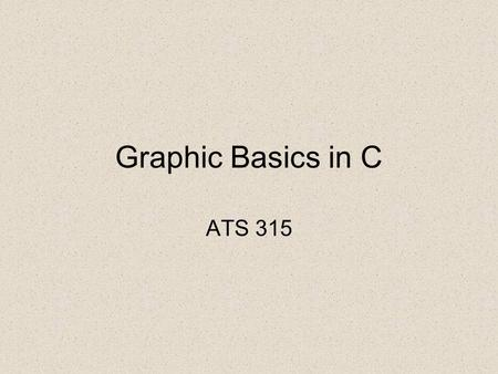 Graphic Basics in C ATS 315. The Graphics Window Will look something like this.