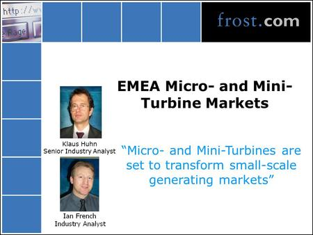 "EMEA Micro- and Mini- Turbine Markets ""Micro- and Mini-Turbines are set to transform small-scale generating markets"" Klaus Huhn Senior Industry Analyst."