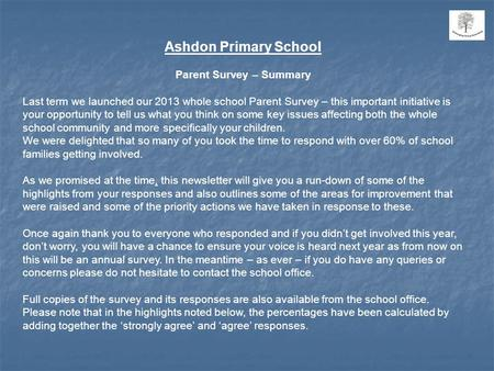 Ashdon Primary School Parent Survey – Summary Last term we launched our 2013 whole school Parent Survey – this important initiative is your opportunity.