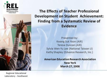 November 15, 20151 Regional Educational Laboratory - Southwest The Effects of Teacher Professional Development on Student Achievement: Finding from a Systematic.