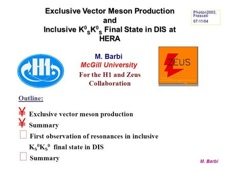 M. Barbi Exclusive Vector Meson Production and Inclusive K 0 S K 0 S Final State in DIS at HERA Outline: ¥ Exclusive vector meson production ¥ Summary.