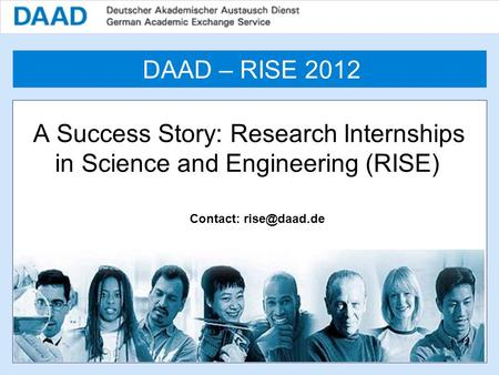 A Success Story: Research Internships in Science and Engineering (RISE) Contact: DAAD – RISE 2012.