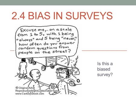 2.4 BIAS IN SURVEYS Is this a biased survey?. Assignment Guidelines.