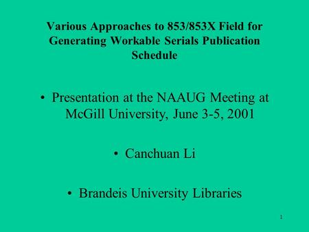 1 Various Approaches to 853/853X Field for Generating Workable Serials Publication Schedule Presentation at the NAAUG Meeting at McGill University, June.