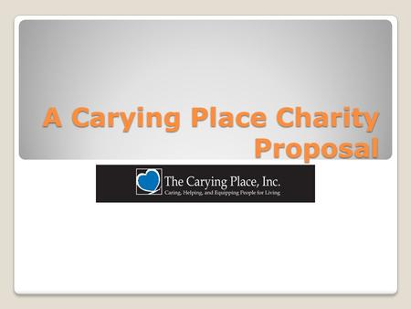 A Carying Place Charity Proposal. Description of Proposed Event Purpose- To raise money for the Carying Place Foundation Date- Sunday 11/21/10 from 6:00.