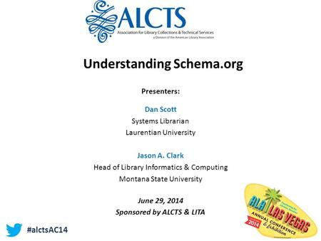 Understanding Schema.org Presenters: Dan Scott Systems Librarian Laurentian University Jason A. Clark Head of Library Informatics & Computing Montana State.