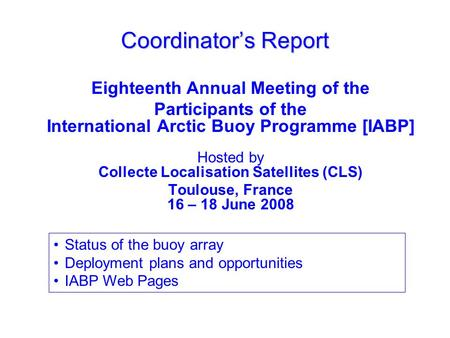 Eighteenth Annual Meeting of the Participants of the International Arctic Buoy Programme [IABP] Hosted by Collecte Localisation Satellites (CLS) Toulouse,
