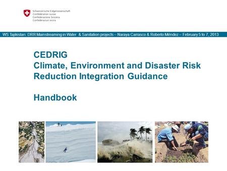 CEDRIG Climate, Environment and Disaster Risk Reduction Integration Guidance Handbook WS Tajikistan: DRR Mainstreaming in Water & Sanitation projects –